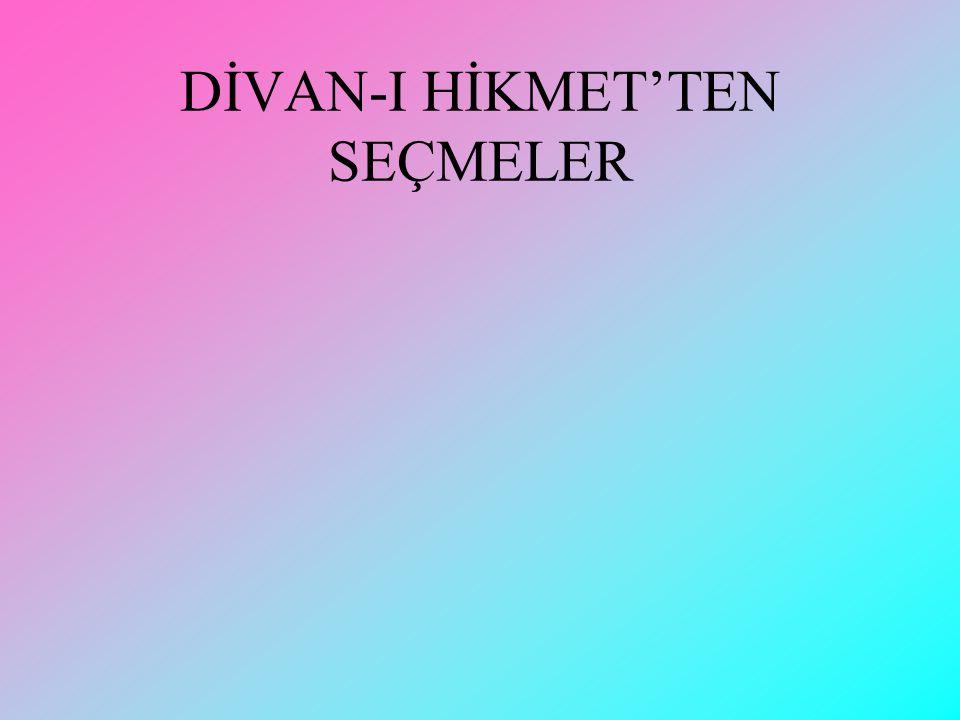 DİVAN-I HİKMET: 12. yüzyılda Ahmet Yesevi tarafından dörtlüklerle ve hece ölçüsüyle yazılmış dini, tasavvufi ve öğretici bir eserdir. Dörtlüklerin her