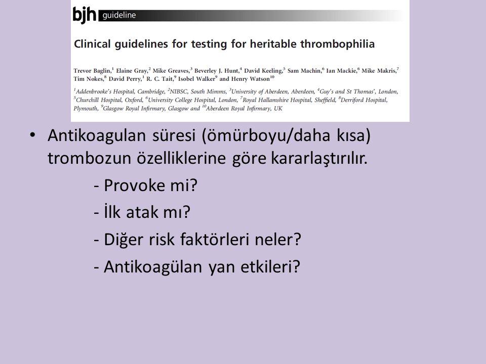 Antikoagulan süresi (ömürboyu/daha kısa) trombozun özelliklerine göre kararlaştırılır. - Provoke mi? - İlk atak mı? - Diğer risk faktörleri neler? - A