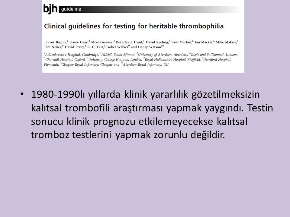 1980-1990lı yıllarda klinik yararlılık gözetilmeksizin kalıtsal trombofili araştırması yapmak yaygındı. Testin sonucu klinik prognozu etkilemeyecekse