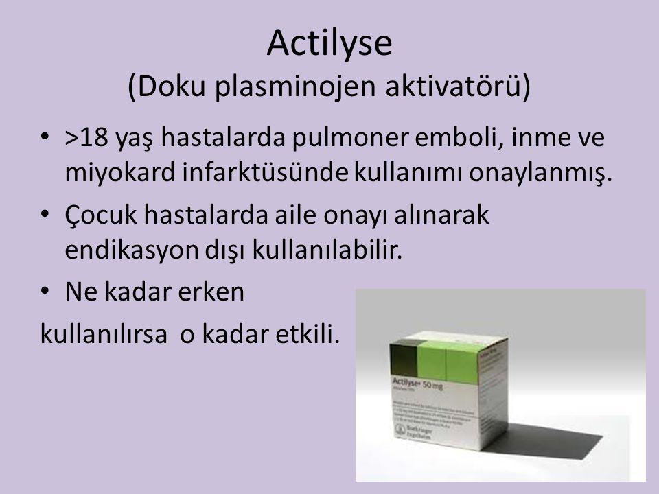 Actilyse (Doku plasminojen aktivatörü) >18 yaş hastalarda pulmoner emboli, inme ve miyokard infarktüsünde kullanımı onaylanmış.