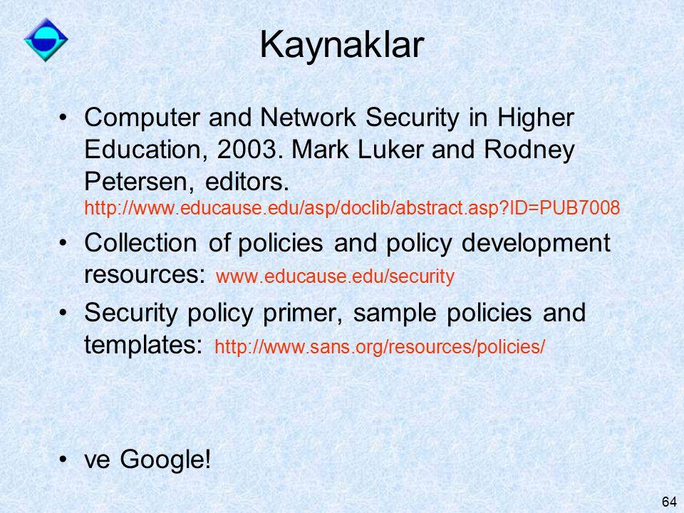 64 Kaynaklar Computer and Network Security in Higher Education, 2003. Mark Luker and Rodney Petersen, editors. http://www.educause.edu/asp/doclib/abst