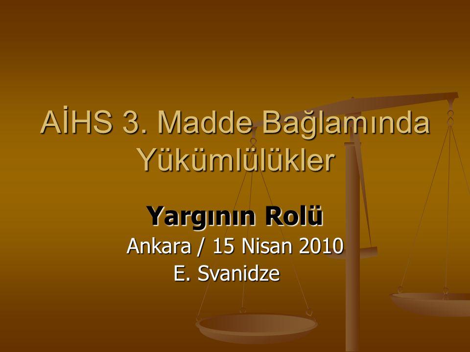 AİHS 3. Madde Bağlamında Yükümlülükler Yargının Rolü Ankara / 15 Nisan 2010 E. Svanidze E. Svanidze