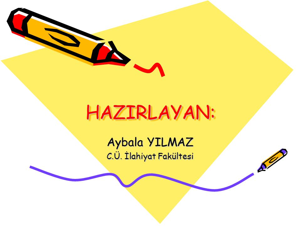 HAZIRLAYAN:HAZIRLAYAN: Aybala YILMAZ C.Ü. İlahiyat Fakültesi