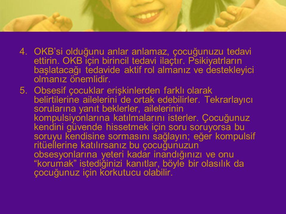 4.OKB'si olduğunu anlar anlamaz, çocuğunuzu tedavi ettirin. OKB için birincil tedavi ilaçtır. Psikiyatrların başlatacağı tedavide aktif rol almanız ve
