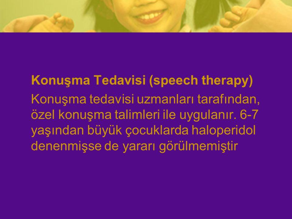Konuşma Tedavisi (speech therapy) Konuşma tedavisi uzmanları tarafından, özel konuşma talimleri ile uygulanır. 6-7 yaşından büyük çocuklarda haloperid