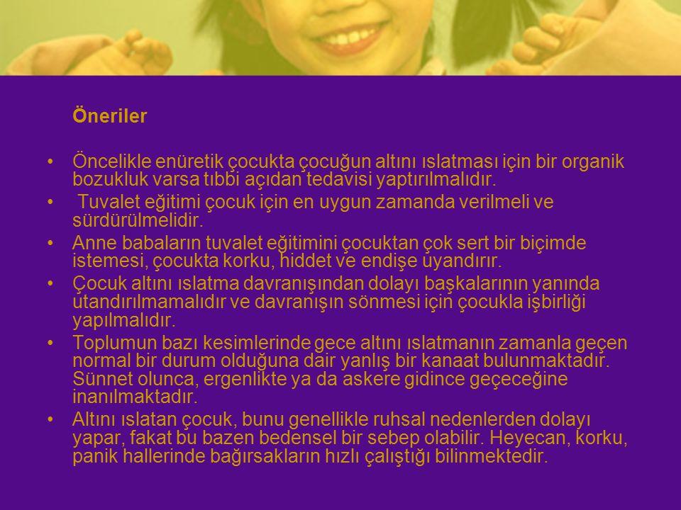 Öneriler Öncelikle enüretik çocukta çocuğun altını ıslatması için bir organik bozukluk varsa tıbbi açıdan tedavisi yaptırılmalıdır. Tuvalet eğitimi ço