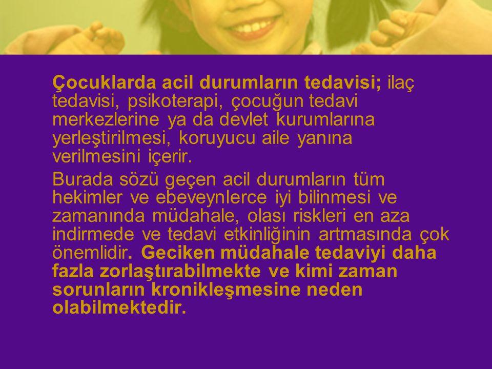 Çocuklarda acil durumların tedavisi; ilaç tedavisi, psikoterapi, çocuğun tedavi merkezlerine ya da devlet kurumlarına yerleştirilmesi, koruyucu aile y