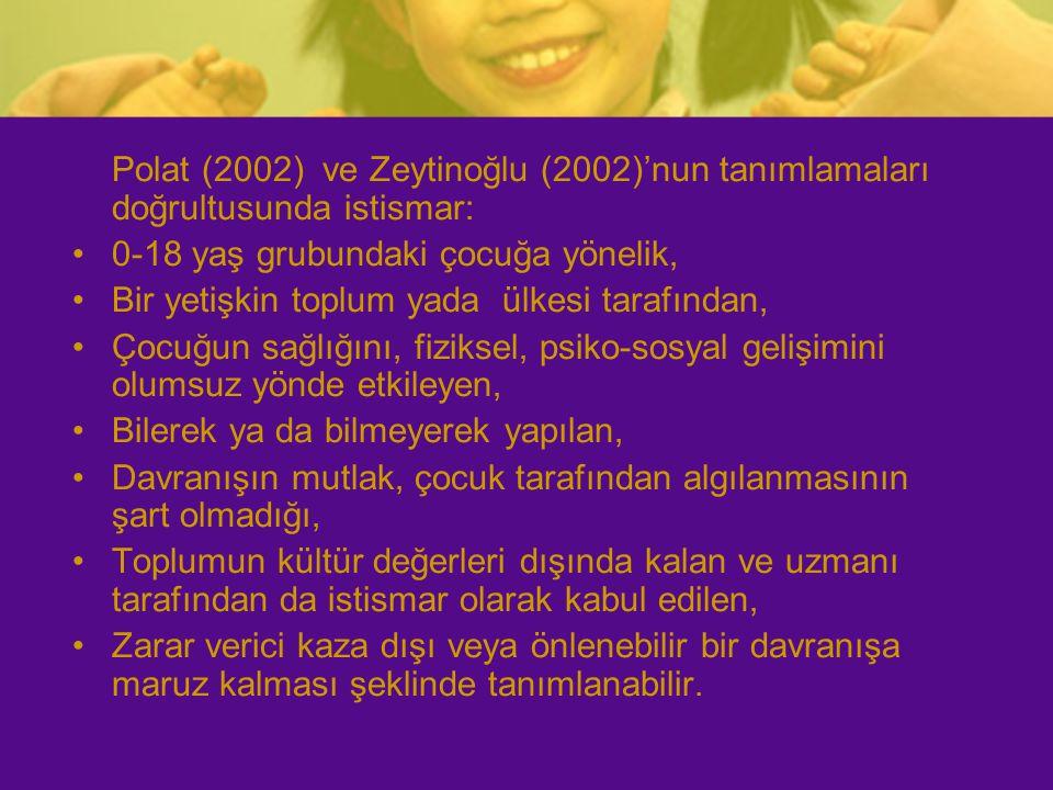 Polat (2002) ve Zeytinoğlu (2002)'nun tanımlamaları doğrultusunda istismar: 0-18 yaş grubundaki çocuğa yönelik, Bir yetişkin toplum yada ülkesi tarafı