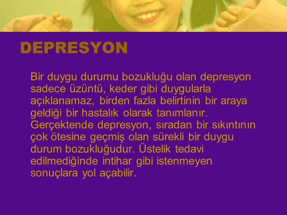 DEPRESYON Bir duygu durumu bozukluğu olan depresyon sadece üzüntü, keder gibi duygularla açıklanamaz, birden fazla belirtinin bir araya geldiği bir ha