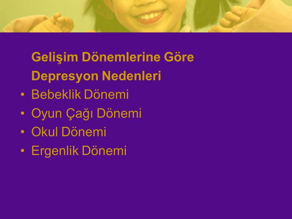 Gelişim Dönemlerine Göre Depresyon Nedenleri Bebeklik Dönemi Oyun Çağı Dönemi Okul Dönemi Ergenlik Dönemi