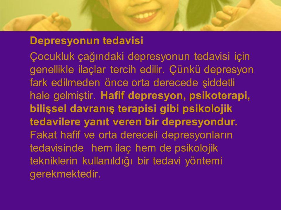 Depresyonun tedavisi Çocukluk çağındaki depresyonun tedavisi için genellikle ilaçlar tercih edilir. Çünkü depresyon fark edilmeden önce orta derecede