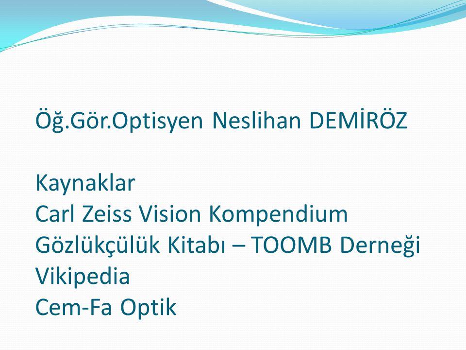 Öğ.Gör.Optisyen Neslihan DEMİRÖZ Kaynaklar Carl Zeiss Vision Kompendium Gözlükçülük Kitabı – TOOMB Derneği Vikipedia Cem-Fa Optik