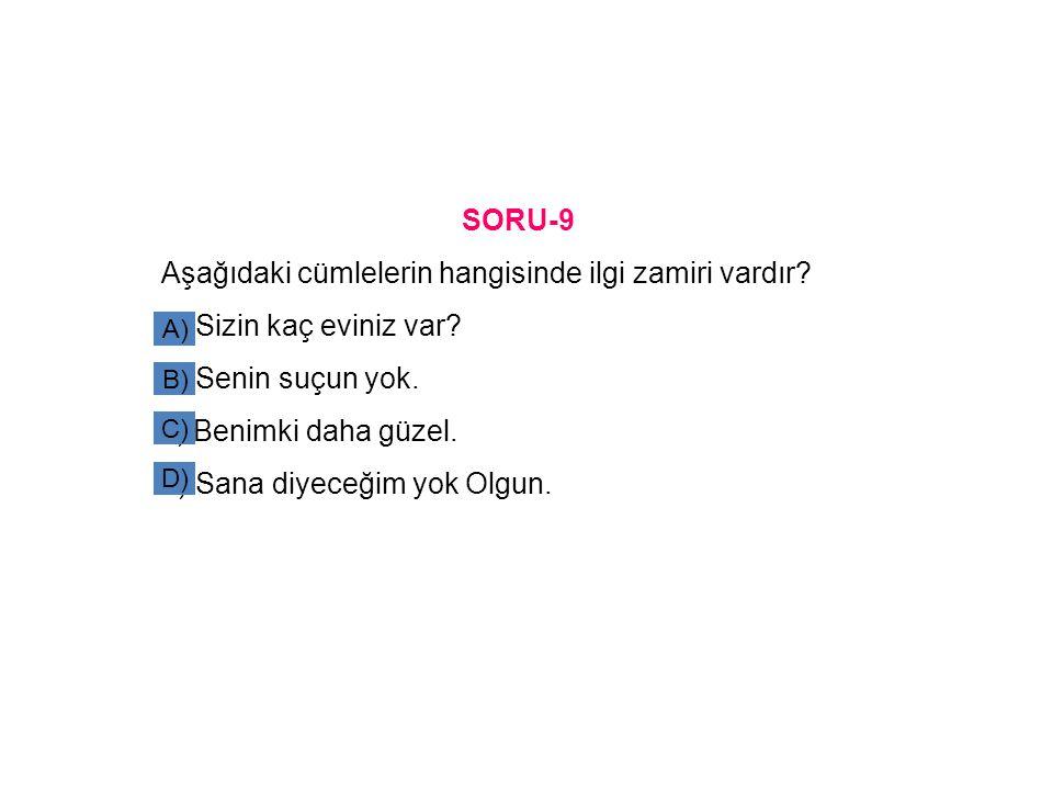 SORU-9 Aşağıdaki cümlelerin hangisinde ilgi zamiri vardır? a) Sizin kaç eviniz var? b) Senin suçun yok. c) Benimki daha güzel. d) Sana diyeceğim yok O