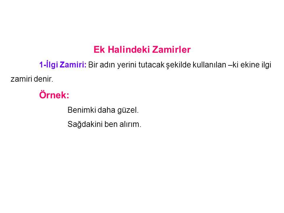 Ek Halindeki Zamirler 1-İlgi Zamiri: Bir adın yerini tutacak şekilde kullanılan –ki ekine ilgi zamiri denir.