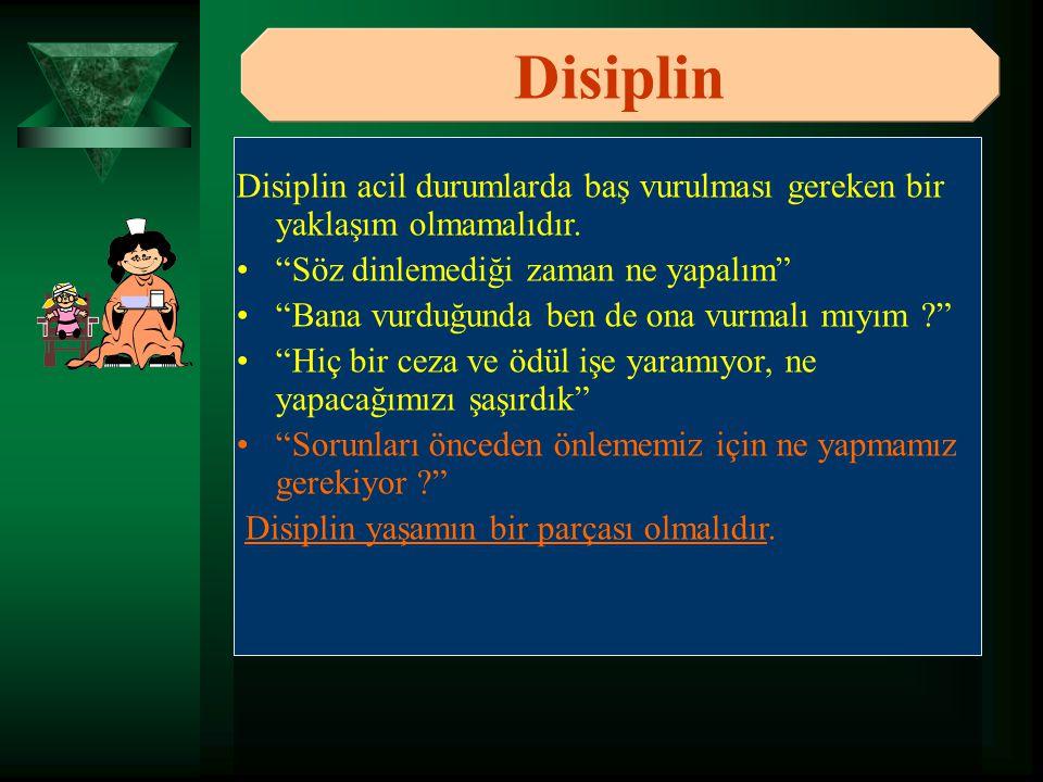 """Disiplin Disiplin acil durumlarda baş vurulması gereken bir yaklaşım olmamalıdır. """"Söz dinlemediği zaman ne yapalım"""" """"Bana vurduğunda ben de ona vurma"""