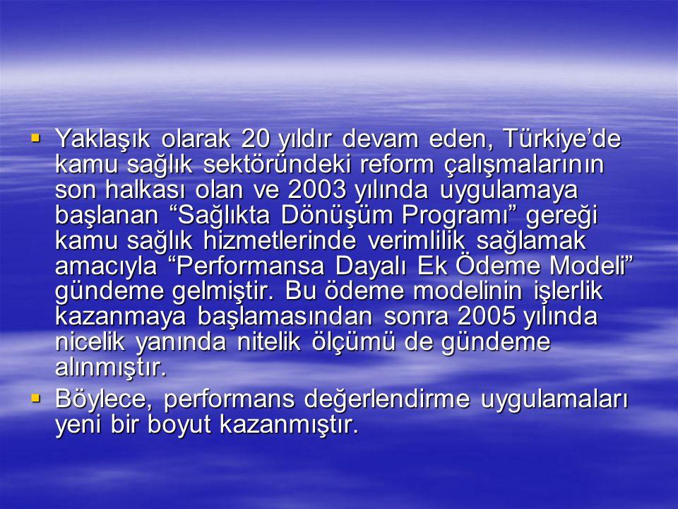  Yaklaşık olarak 20 yıldır devam eden, Türkiye'de kamu sağlık sektöründeki reform çalışmalarının son halkası olan ve 2003 yılında uygulamaya başlanan Sağlıkta Dönüşüm Programı gereği kamu sağlık hizmetlerinde verimlilik sağlamak amacıyla Performansa Dayalı Ek Ödeme Modeli gündeme gelmiştir.