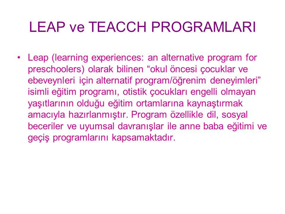 """LEAP ve TEACCH PROGRAMLARI Leap (learning experiences: an alternative program for preschoolers) olarak bilinen """"okul öncesi çocuklar ve ebeveynleri iç"""