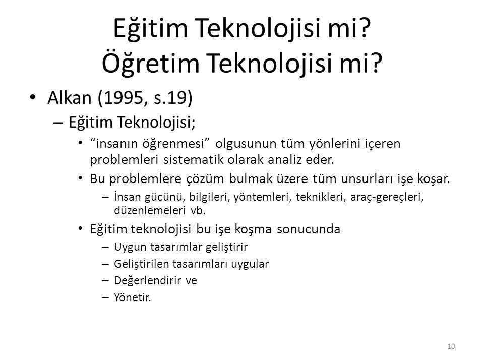 """Eğitim Teknolojisi mi? Öğretim Teknolojisi mi? Alkan (1995, s.19) – Eğitim Teknolojisi; """"insanın öğrenmesi"""" olgusunun tüm yönlerini içeren problemleri"""