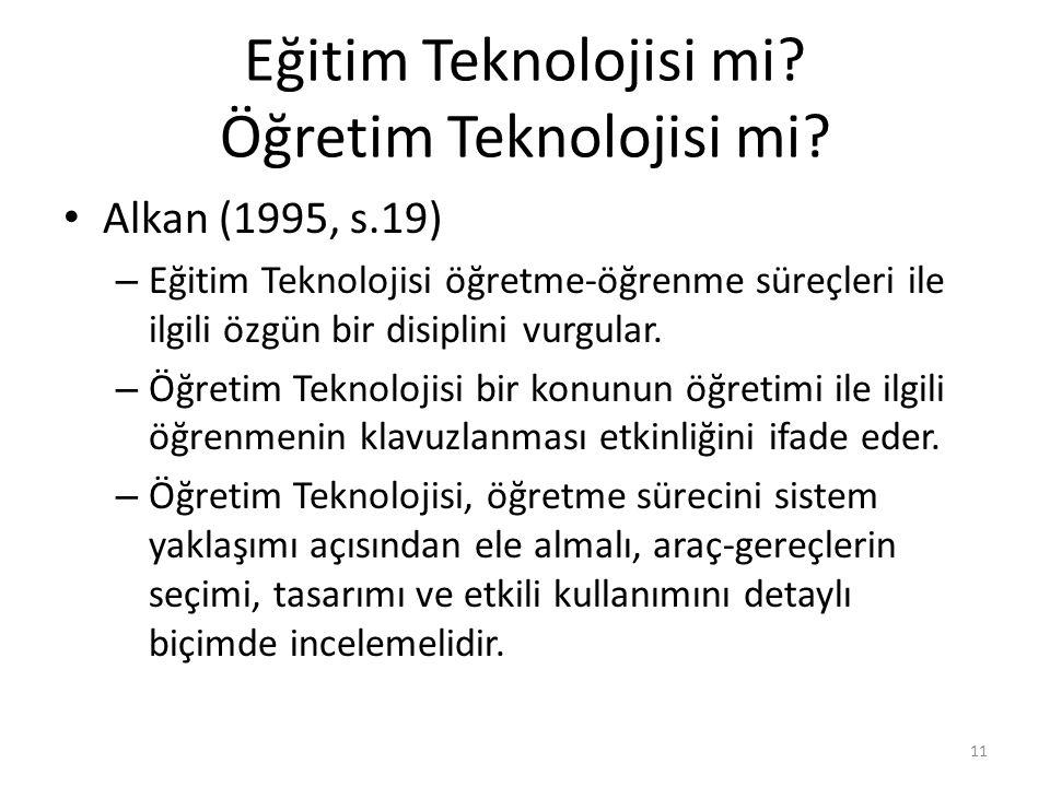 Eğitim Teknolojisi mi? Öğretim Teknolojisi mi? Alkan (1995, s.19) – Eğitim Teknolojisi öğretme-öğrenme süreçleri ile ilgili özgün bir disiplini vurgul