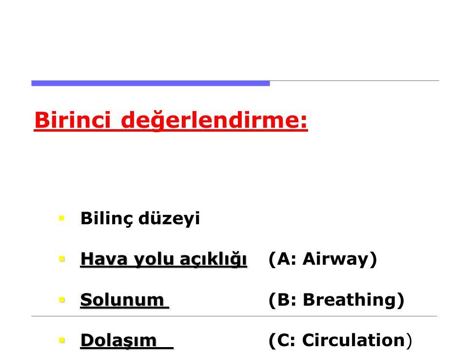 HASTA VE YARALININ DEĞERLENDİRİLMESİ Birinci değerlendirme:  Bilinç düzeyi  Hava yolu açıklığı  Hava yolu açıklığı (A: Airway)  Solunum  Solunum