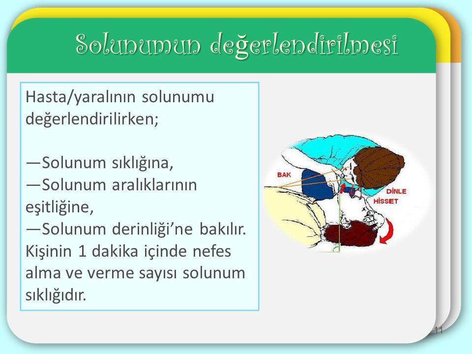 Solunumun de ğ erlendirilmesi 11 Hasta/yaralının solunumu değerlendirilirken; —Solunum sıklığına, —Solunum aralıklarının eşitliğine, —Solunum derinliği'ne bakılır.