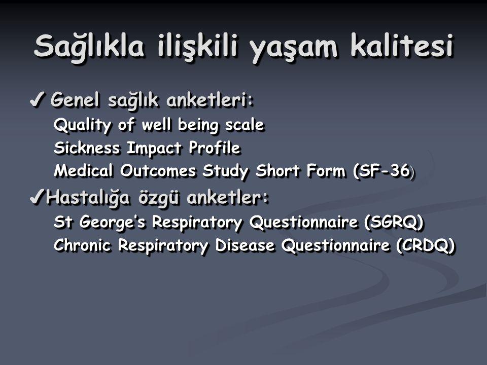 Sağlıkla ilişkili yaşam kalitesi ✔ Genel sağlık anketleri: Quality of well being scale Sickness Impact Profile Medical Outcomes Study Short Form (SF-3
