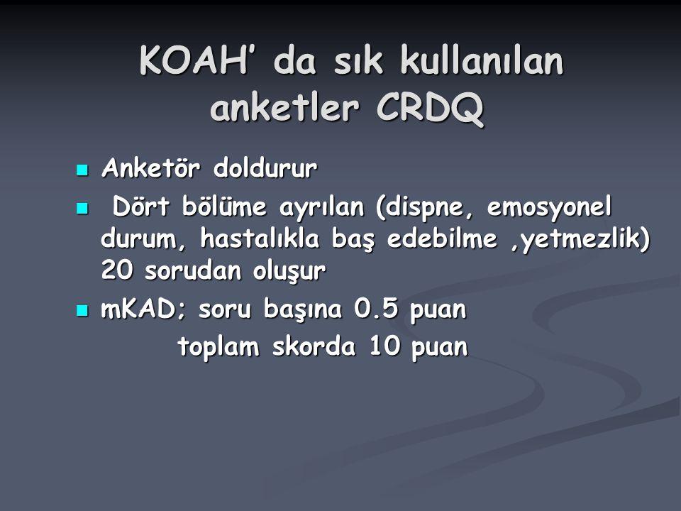 KOAH' da sık kullanılan anketler CRDQ KOAH' da sık kullanılan anketler CRDQ Anketör doldurur Anketör doldurur Dört bölüme ayrılan (dispne, emosyonel d