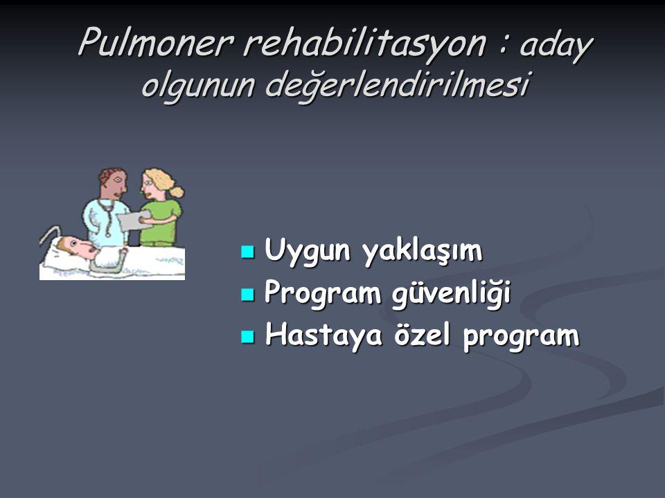 Pulmoner rehabilitasyon : aday olgunun değerlendirilmesi Uygun yaklaşım Uygun yaklaşım Program güvenliği Program güvenliği Hastaya özel program Hastay