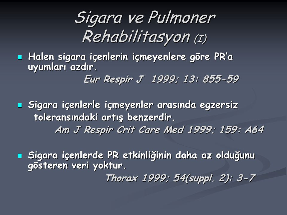 Sigara ve Pulmoner Rehabilitasyon (I) Halen sigara içenlerin içmeyenlere göre PR'a uyumları azdır. Halen sigara içenlerin içmeyenlere göre PR'a uyumla