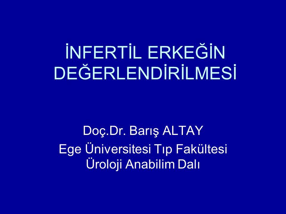 İNFERTİL ERKEĞİN DEĞERLENDİRİLMESİ Doç.Dr. Barış ALTAY Ege Üniversitesi Tıp Fakültesi Üroloji Anabilim Dalı