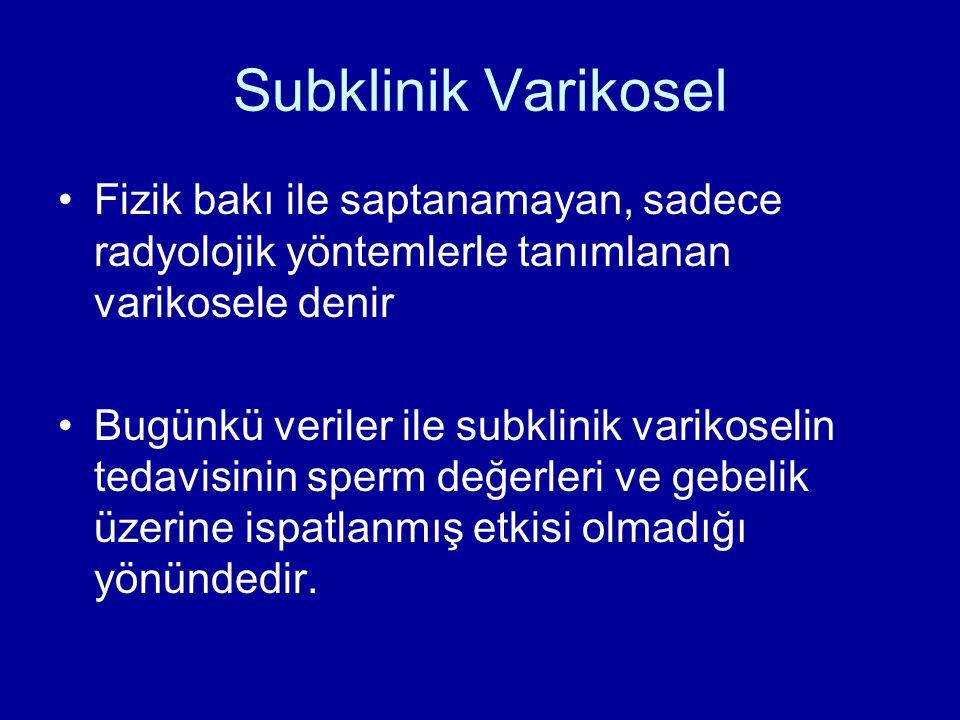 Subklinik Varikosel Fizik bakı ile saptanamayan, sadece radyolojik yöntemlerle tanımlanan varikosele denir Bugünkü veriler ile subklinik varikoselin t