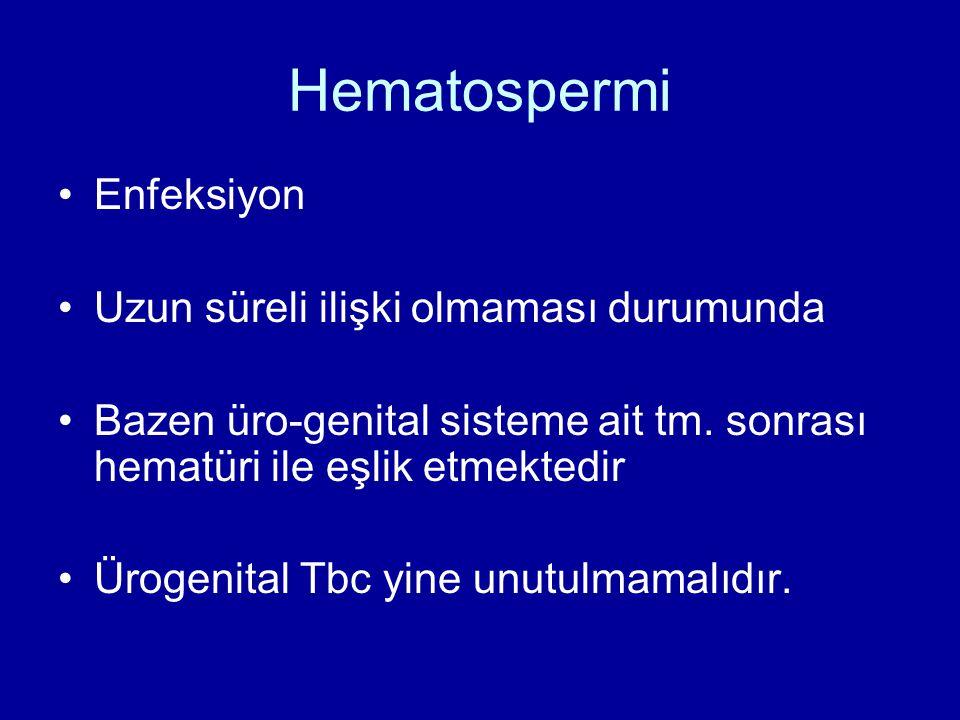 Hematospermi Enfeksiyon Uzun süreli ilişki olmaması durumunda Bazen üro-genital sisteme ait tm. sonrası hematüri ile eşlik etmektedir Ürogenital Tbc y