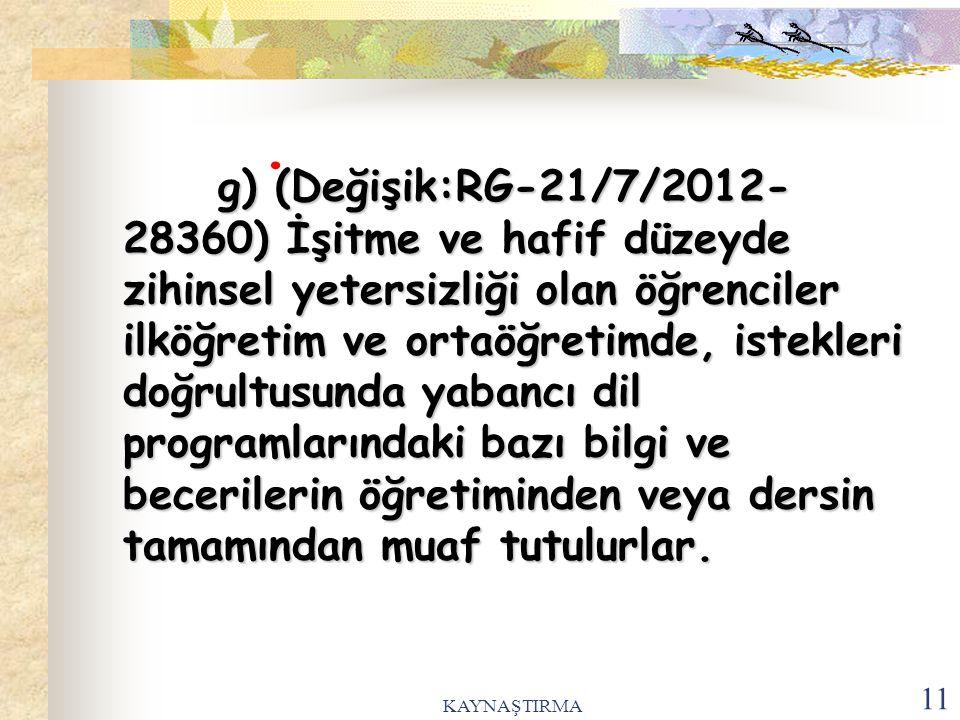 KAYNAŞTIRMA 11. g) (Değişik:RG-21/7/2012- 28360) İşitme ve hafif düzeyde zihinsel yetersizliği olan öğrenciler ilköğretim ve ortaöğretimde, istekleri
