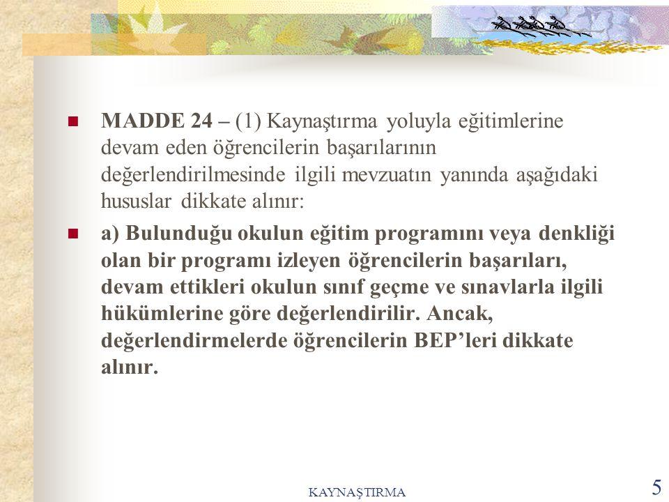 KAYNAŞTIRMA 5 MADDE 24 – (1) Kaynaştırma yoluyla eğitimlerine devam eden öğrencilerin başarılarının değerlendirilmesinde ilgili mevzuatın yanında aşağ