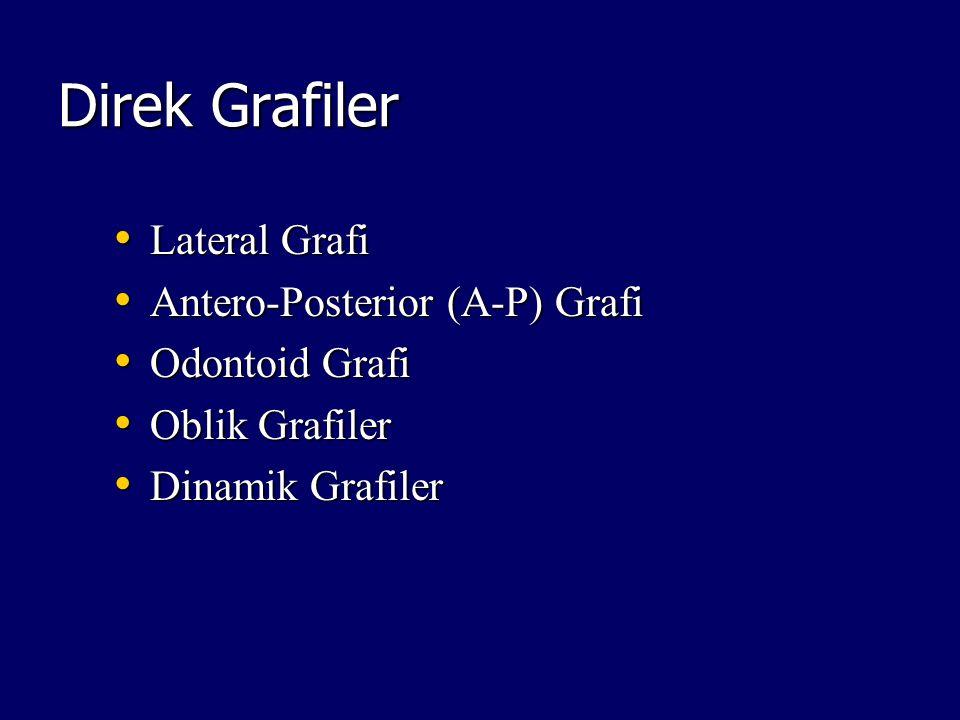 Direk Grafiler Lateral Grafi Lateral Grafi Antero-Posterior (A-P) Grafi Antero-Posterior (A-P) Grafi Odontoid Grafi Odontoid Grafi Oblik Grafiler Obli