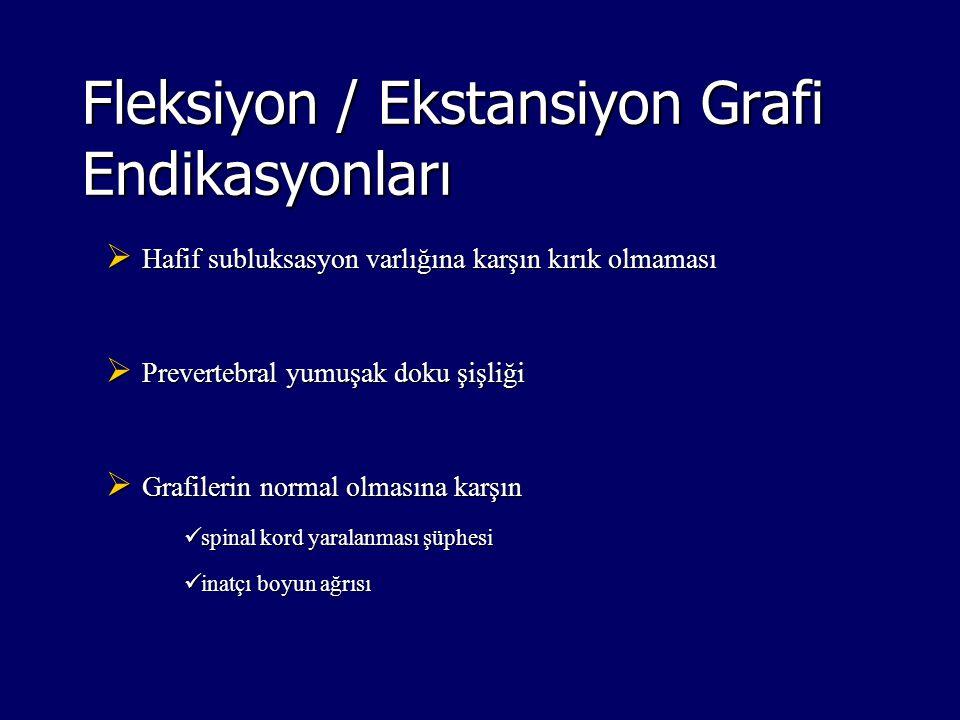 Fleksiyon / Ekstansiyon Grafi Endikasyonları  Hafif subluksasyon varlığına karşın kırık olmaması  Prevertebral yumuşak doku şişliği  Grafilerin nor