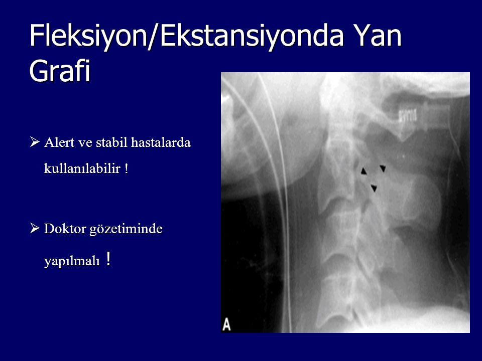Fleksiyon/Ekstansiyonda Yan Grafi  Alert ve stabil hastalarda kullanılabilir !  Doktor gözetiminde yapılmalı !
