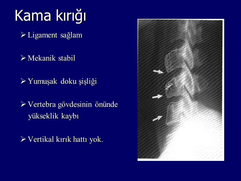 Kama kırığı  Ligament sağlam  Mekanik stabil  Yumuşak doku şişliği  Vertebra gövdesinin önünde yükseklik kaybı yükseklik kaybı  Vertikal kırık ha