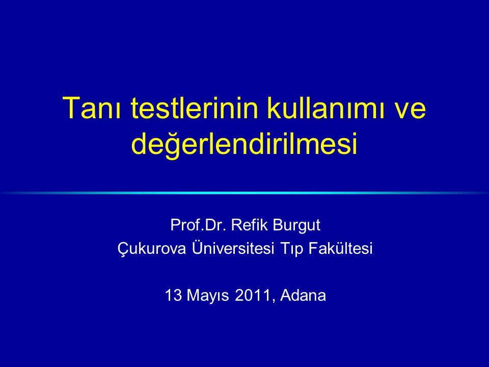 Tanı testlerinin kullanımı ve değerlendirilmesi Prof.Dr.