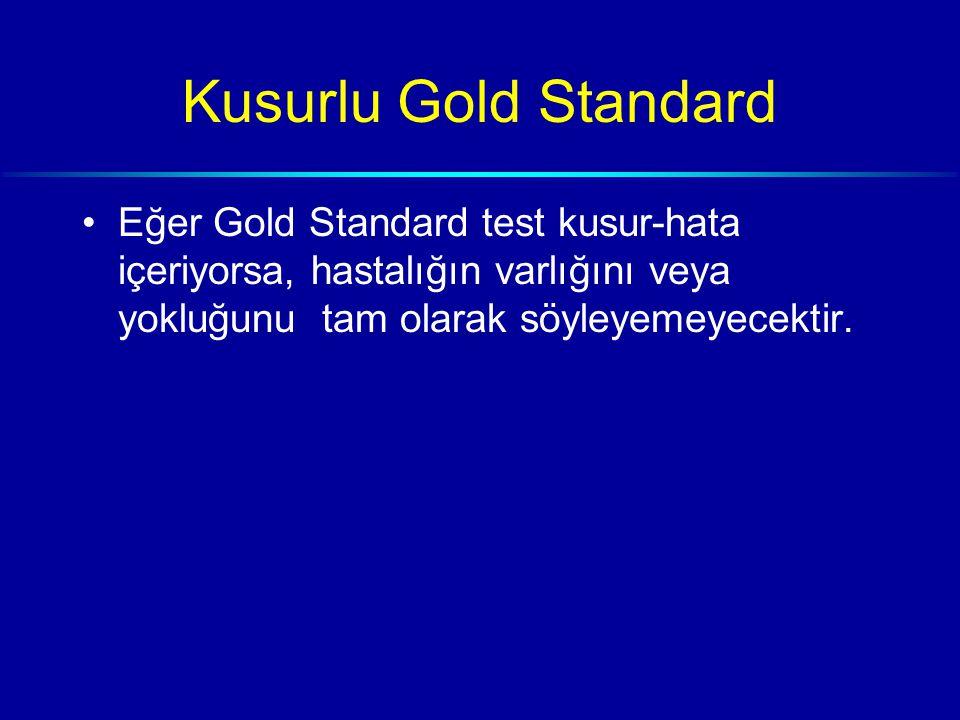 Kusurlu Gold Standard Eğer Gold Standard test kusur-hata içeriyorsa, hastalığın varlığını veya yokluğunu tam olarak söyleyemeyecektir.