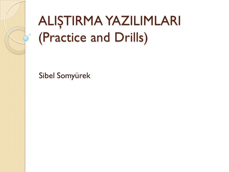 ALIŞTIRMA YAZILIMLARI (Practice and Drills) Sibel Somyürek