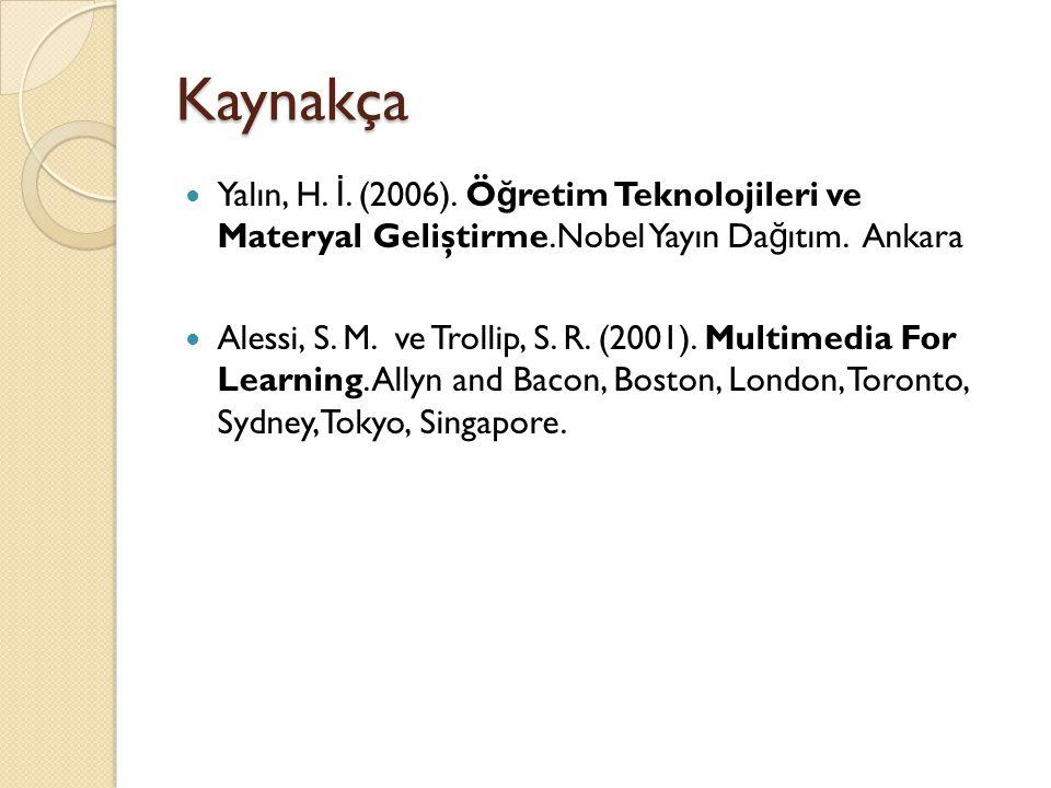 Kaynakça Yalın, H. İ. (2006). Ö ğ retim Teknolojileri ve Materyal Geliştirme.Nobel Yayın Da ğ ıtım. Ankara Alessi, S. M. ve Trollip, S. R. (2001). Mul