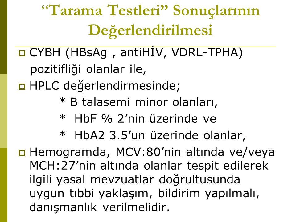 """""""Tarama Testleri"""" Sonuçlarının Değerlendirilmesi  CYBH (HBsAg, antiHİV, VDRL-TPHA) pozitifliği olanlar ile,  HPLC değerlendirmesinde; * B talasemi m"""