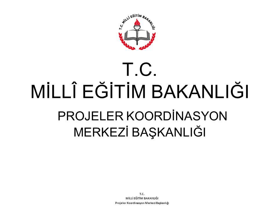 T.C. MİLLÎ EĞİTİM BAKANLIĞI PROJELER KOORDİNASYON MERKEZİ BAŞKANLIĞI T.C. MİLLİ EĞİTİM BAKANLIĞI Projeler Koordinasyon Merkezi Başkanlığı