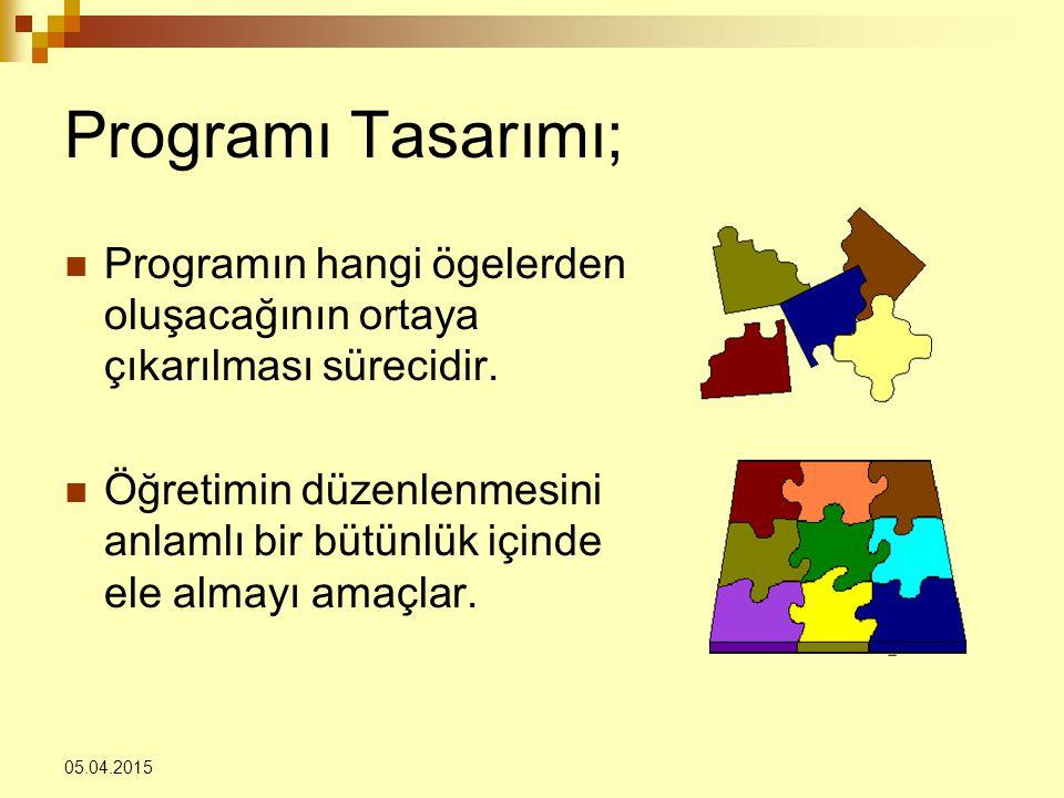 05.04.2015 Programı Tasarımı; Programın hangi ögelerden oluşacağının ortaya çıkarılması sürecidir. Öğretimin düzenlenmesini anlamlı bir bütünlük içind