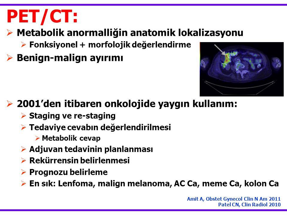 PET/CT:  Metabolik anormalliğin anatomik lokalizasyonu  Fonksiyonel + morfolojik değerlendirme  Benign-malign ayırımı  2001'den itibaren onkolojid