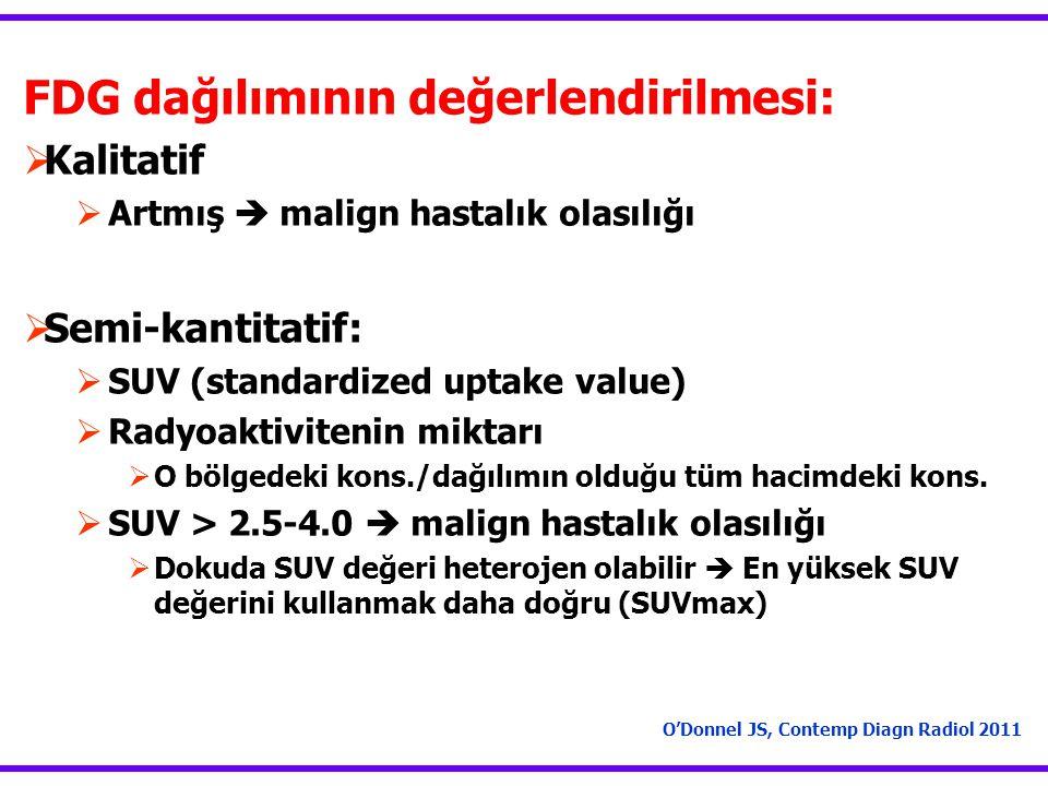 FDG dağılımının değerlendirilmesi:  Kalitatif  Artmış  malign hastalık olasılığı  Semi-kantitatif:  SUV (standardized uptake value)  Radyoaktivi