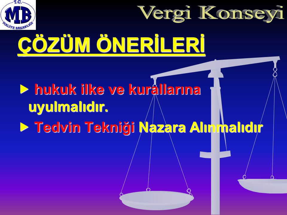 ÇÖZÜM ÖNERİLERİ  hukuk ilke ve kurallarına uyulmalıdır.  Tedvin Tekniği Nazara Alınmalıdır