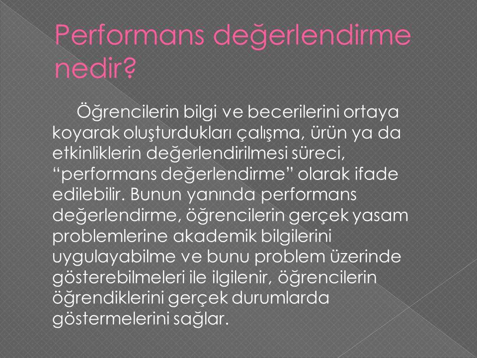 """Öğrencilerin bilgi ve becerilerini ortaya koyarak oluşturdukları çalışma, ürün ya da etkinliklerin değerlendirilmesi süreci, """"performans değerlendirme"""
