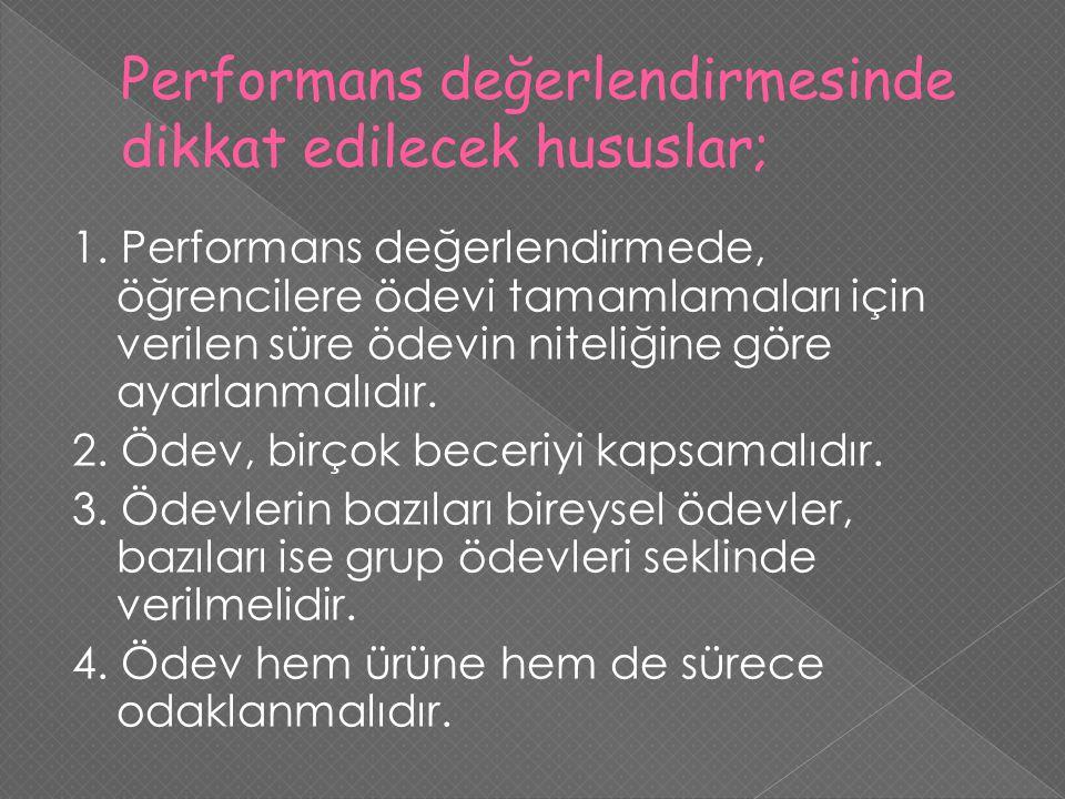 1. Performans değerlendirmede, öğrencilere ödevi tamamlamaları için verilen süre ödevin niteliğine göre ayarlanmalıdır. 2. Ödev, birçok beceriyi kapsa